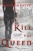 Cover-Bild zu Estep, Jennifer: Kill the Queen (eBook)