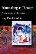Cover-Bild zu White, Lucy Mueller: Printmaking as Therapy (eBook)