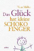 Cover-Bild zu Müller, Titus: Das Glück hat kleine Schokofinger (eBook)