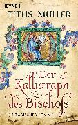 Cover-Bild zu Müller, Titus: Der Kalligraph des Bischofs (eBook)