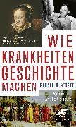 Cover-Bild zu Gerste, Ronald D.: Wie Krankheiten Geschichte machen