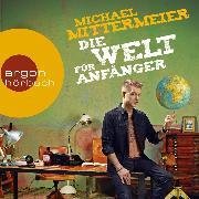 Cover-Bild zu Mittermeier, Michael: Die Welt für Anfänger (Autorenlesung) (Audio Download)