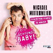 Cover-Bild zu Mittermeier, Michael: Achtung Baby! (Audio Download)