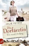 Cover-Bild zu Peters, Julie: Die Dorfärztin - Ein neuer Anfang