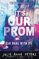 Cover-Bild zu Peters, Julie Anne: It's Our Prom (So Deal With It) (eBook)
