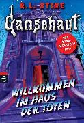 Cover-Bild zu Stine, R. L.: Gänsehaut - Willkommen im Haus der Toten (eBook)