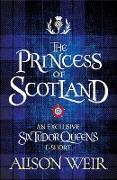 Cover-Bild zu Weir, Alison: The Princess of Scotland (eBook)
