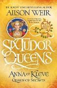Cover-Bild zu Weir, Alison: Six Tudor Queens: Anna of Kleve, Queen of Secrets (eBook)