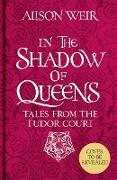 Cover-Bild zu Weir, Alison: In the Shadow of Queens (eBook)