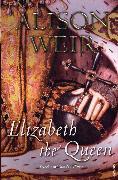 Cover-Bild zu Weir, Alison: Elizabeth, The Queen (eBook)