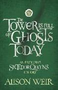 Cover-Bild zu Weir, Alison: The Tower is Full of Ghosts Today (eBook)