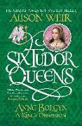 Cover-Bild zu Weir, Alison: Six Tudor Queens: Anne Boleyn, A King's Obsession (eBook)