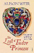 Cover-Bild zu Weir, Alison: The Lost Tudor Princess (eBook)