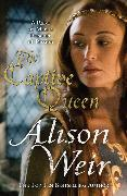 Cover-Bild zu Weir, Alison: The Captive Queen (eBook)