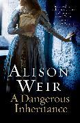 Cover-Bild zu Weir, Alison: A Dangerous Inheritance (eBook)