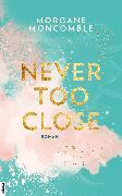 Cover-Bild zu Moncomble, Morgane: Never Too Close (eBook)