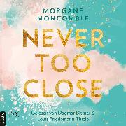 Cover-Bild zu Moncomble, Morgane: Never Too Close - Never, Teil 1 (Ungekürzt) (Audio Download)