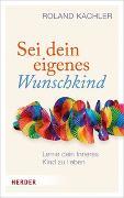 Cover-Bild zu Kachler, Roland: Sei dein eigenes Wunschkind