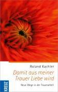 Cover-Bild zu Kachler, Roland: Damit aus meiner Trauer Liebe wird