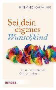 Cover-Bild zu Kachler, Roland: Sei dein eigenes Wunschkind (eBook)