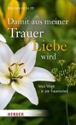 Cover-Bild zu Kachler, Roland: Damit aus meiner Trauer Liebe wird (eBook)