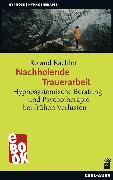 Cover-Bild zu Kachler, Roland: Nachholende Trauerarbeit (eBook)