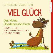 Cover-Bild zu Croos-Müller, Dr. med. Claudia: Viel Glück - Das kleine Überlebenshörbuch. Soforthilfe bei Schwarzsehen, Selbstzweifeln, Pech und Pannen (Audio Download)
