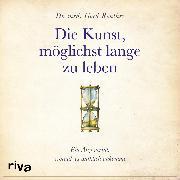 Cover-Bild zu Reuther, Gerd: Die Kunst, möglichst lange zu leben (Audio Download)