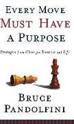 Cover-Bild zu Pandolfini, Bruce: Every Move Must Have a Purpose: Strategies from Chess for Business and Life