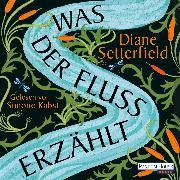 Cover-Bild zu Setterfield, Diane: Was der Fluss erzählt (Audio Download)