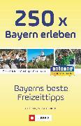 Cover-Bild zu Gorgas, Martina: 250 x Bayern erleben (eBook)