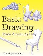 Cover-Bild zu Hart, Christopher: Basic Drawing Made Amazingly Easy (eBook)
