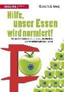 Cover-Bild zu Arvay, Clemens G.: Hilfe, unser Essen wird normiert! (eBook)