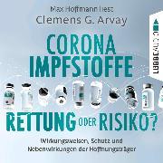 Cover-Bild zu Arvay, Clemens G.: Corona-Impfstoffe: Rettung oder Risiko? - Wirkungsweisen, Schutz und Nebenwirkungen der Hoffnungsträger (Ungekürzt) (Audio Download)