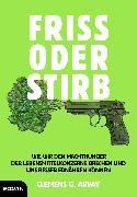 Cover-Bild zu Arvay, Clemens G.: Friss oder stirb (eBook)