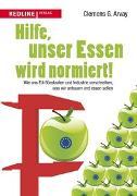 Cover-Bild zu Arvay, Clemens G.: Hilfe, unser Essen wird normiert!