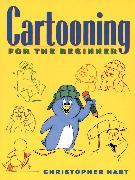Cover-Bild zu Hart, Christopher: Cartooning for the Beginner (eBook)