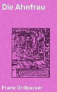 Cover-Bild zu Grillparzer, Franz: Die Ahnfrau (eBook)