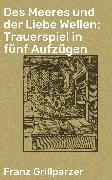 Cover-Bild zu Grillparzer, Franz: Des Meeres und der Liebe Wellen: Trauerspiel in fünf Aufzügen (eBook)