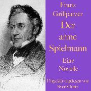 Cover-Bild zu Grillparzer, Franz: Franz Grillparzer: Der arme Spielmann (Audio Download)