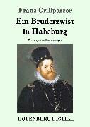 Cover-Bild zu Franz Grillparzer: Ein Bruderzwist in Habsburg (eBook)