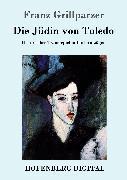 Cover-Bild zu Franz Grillparzer: Die Jüdin von Toledo (eBook)