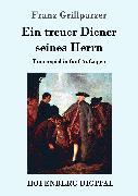 Cover-Bild zu Franz Grillparzer: Ein treuer Diener seines Herrn (eBook)