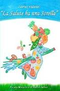 Cover-Bild zu LA SALUTE HA UNA SORELLA - Piccolo Manuale di Ricette di Salute