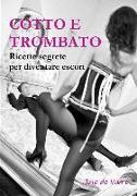 Cover-Bild zu Cotto E Trombato Ricette Segrete Per Diventare Escort