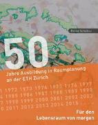 Cover-Bild zu 50 Jahre Ausbildung in Raumplanung an der ETH Zürich