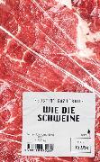 Cover-Bild zu Wie die Schweine von Bazterrica, Agustina