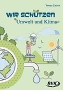 Cover-Bild zu Wir schützen Umwelt und Klima von Zabori, Teresa