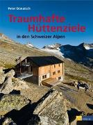 Cover-Bild zu Traumhafte Hüttenziele in den Schweizer Alpen von Donatsch, Peter