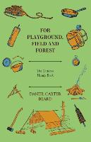 Cover-Bild zu For Playground, Field and Forest - The Outdoor Handy Book von Beard, Daniel Carter